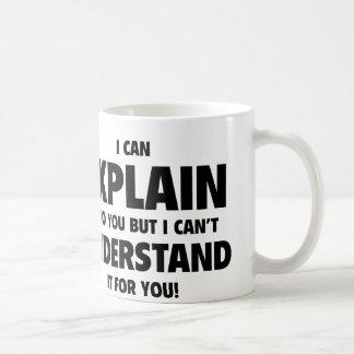 Puedo explicarlo a usted pero no puedo entenderlo taza de café