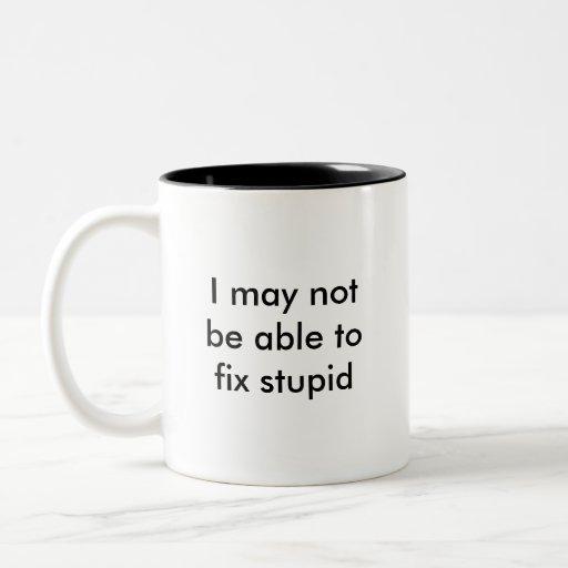 Puedo no poder fijar estúpido, pero taza de café