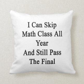 Puedo saltar la clase de la matemáticas todo el añ cojines