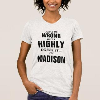 Puedo ser incorrecto pero dudo que yo sea Madison Playera