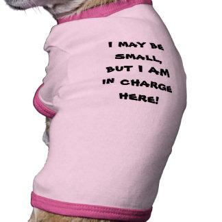 ¡Puedo ser pequeño, pero SOY responsable aquí! Camisa De Perro