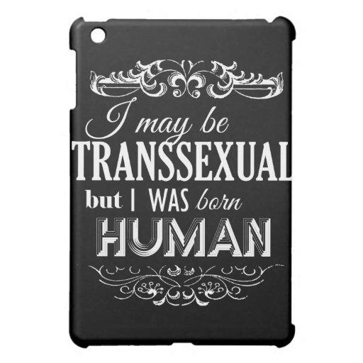 PUEDO SER TRANSEXUAL PERO ERA SER HUMANO NACIDO