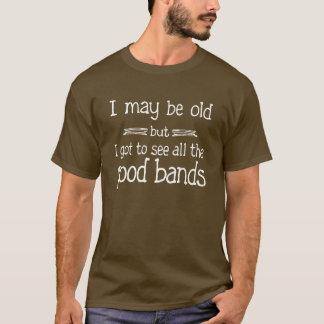 Puedo ser viejo pero conseguí ver todas las buenas playera