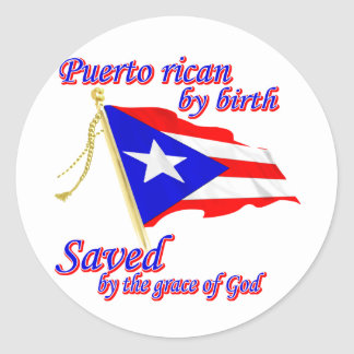 Puerto Rican by birth saved by the grace of God Round Stickers