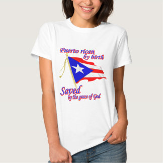 Puerto Rican by birth saved by the grace of God Tshirt