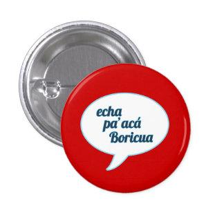 Puerto Rico: El decir de Echa Pa'Aca Pin Redondo De 1 Pulgada