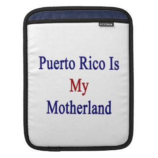 Puerto Rico Is My Motherland iPad Sleeves