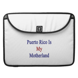 Puerto Rico Is My Motherland Sleeves For MacBook Pro