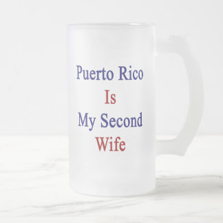 Puerto Rico Is My Second Wife 16 Oz Frosted Glass Beer Mug