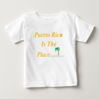 Puerto Rico Is The Place Baby T-Shirt