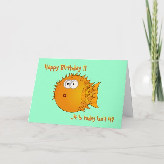 Puffer Fish Funny Sayings It Is Today Birthday Card Zazzle