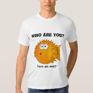 Puffer fish - funny sayings - who are you? tee shirt