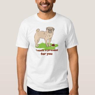 Pug dog with a poo I MADE A PRESENT FOR YOU Tee Shirt