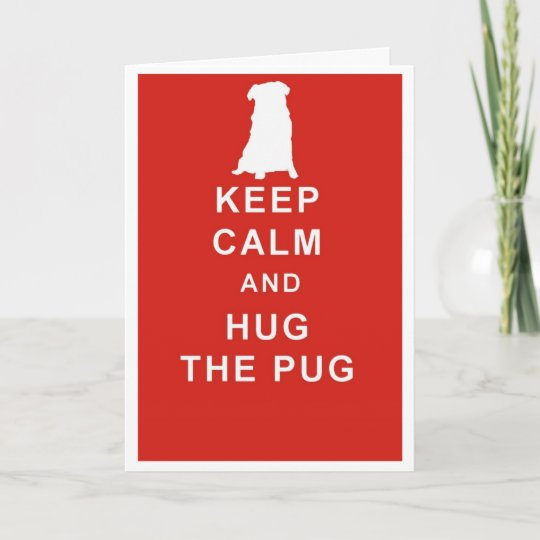 Pug Keep Calm Hug The Pug Birthday Card Zazzle
