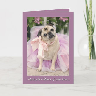 Pug Mother's day Card Ribbons of Your Love