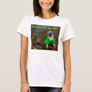 Pug - Real fur is for the dogs! T-Shirt