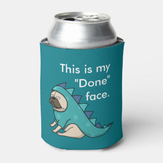 """Pugasaurus is """"Done"""" Can Cooler"""
