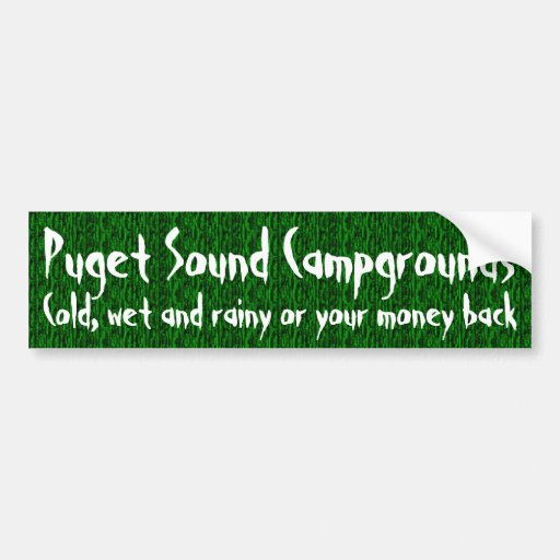 Puget Sound Campgrounds, cold, wet and rainy .. Car Bumper Sticker
