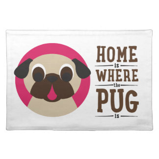 Pugnacious Gifts Home Is Where The Pug Is Placemat Cloth Place Mat