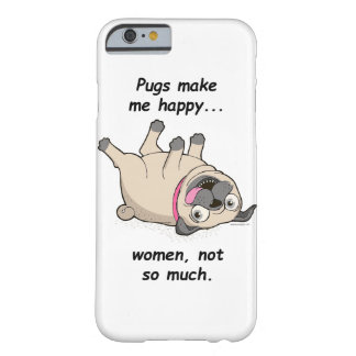 Pugs Make Me Happy...Women, Not So Much Barely There iPhone 6 Case