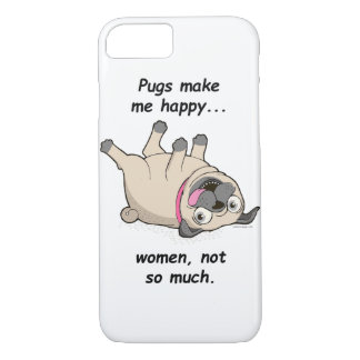 Pugs Make Me Happy...Women, Not So Much iPhone 7 Case