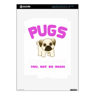 PUGS MAKE ME HAPPY YOU, NOT PINK DECAL FOR iPad 3