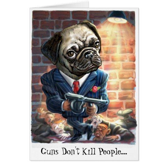 Pugs with Guns Greeting Card