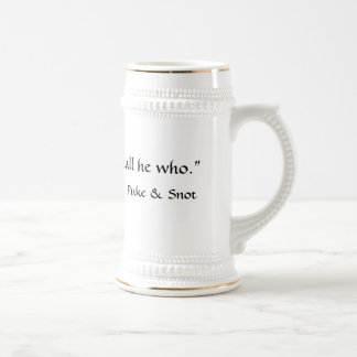 """Puke and Snot """"He who shall, so shall he who."""" Beer Stein"""
