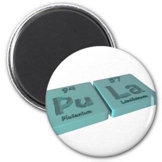 Pula as Pu Plutonium and La Lanthanum 2 Inch Round Magnet