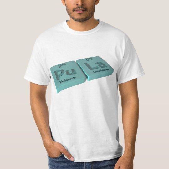 Pula as Pu Plutonium and La Lanthanum T-Shirt