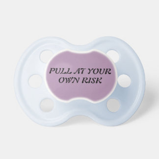Pull At Your Own Risk Custom BooginHead Pacifier
