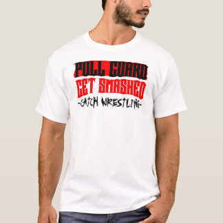 Pull Guard Get Smashed Catch Wrestling T T-Shirt