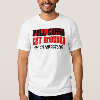 Pull Guard Get Smashed Catch Wrestling T Tshirt