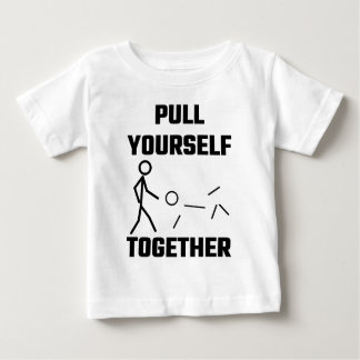 Pull Yourself Together Baby T-Shirt