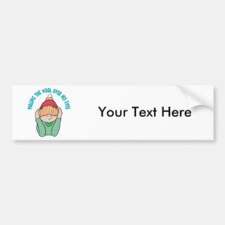 Pulling The Wool Over His Eyes ~ Word Play Bumper Sticker