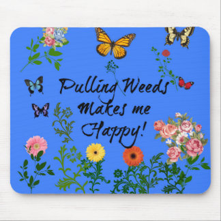 Pulling Weeds Makes Me Happy! Mouse Pad