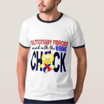 Pulmonary Fibrosis Messed With Wrong Chick T-Shirt