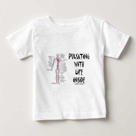 Pulsating With Life Inside (Circulatory System) Baby T-Shirt