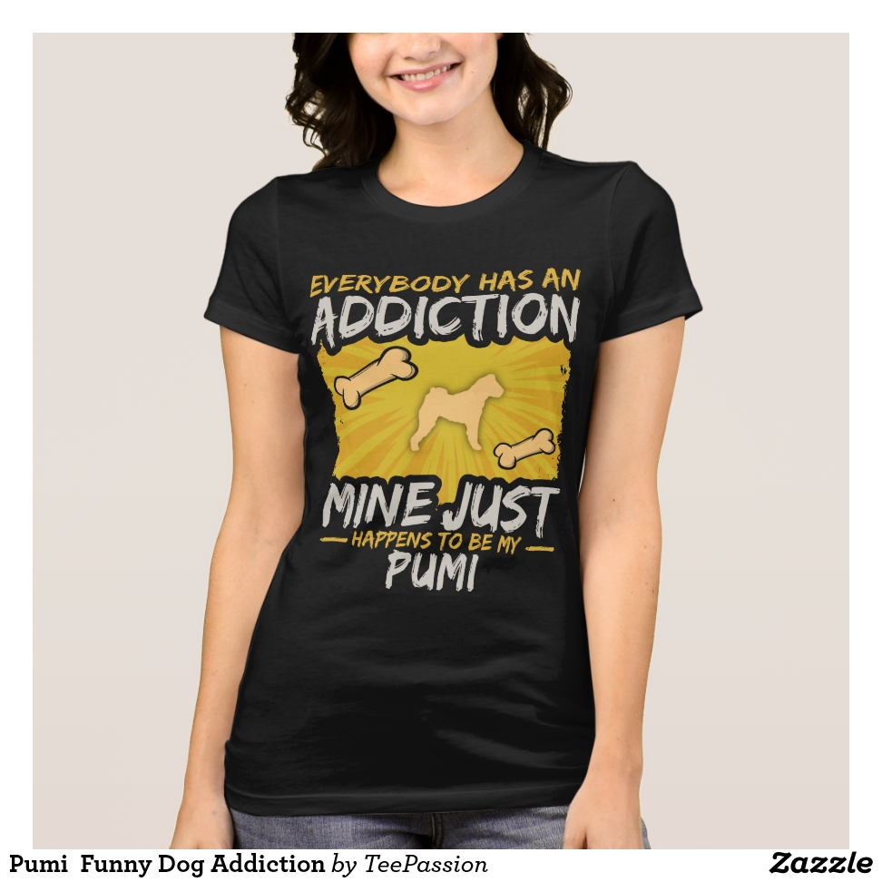 Pumi  Funny Dog Addiction T-Shirt - Best Selling Long-Sleeve Street Fashion Shirt Designs