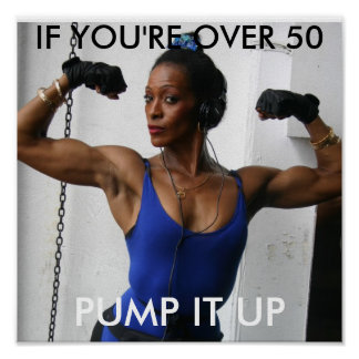 PUMP IT UP IF YOU RE OVER 50 POSTERS