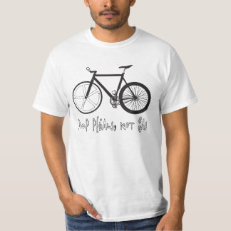 PUMP PEDALS, NOT GAS T-Shirt