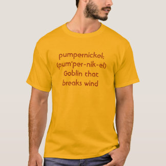 pumpernickel:  (pum'per-nik-el)Goblin that brea... T-Shirt