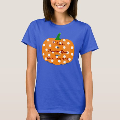 Pumpkin Spice and Everything Nice Fall T_Shirt