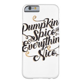 Pumpkin spice & everything nice barely there iPhone 6 case