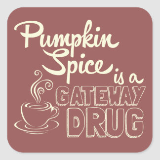 Pumpkin Spice Is a Gateway Drug Square Sticker