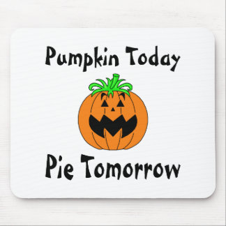 Pumpkin Today Pie Tomorrow Mouse Pads
