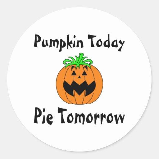 Pumpkin Today Pie Tomorrow Stickers