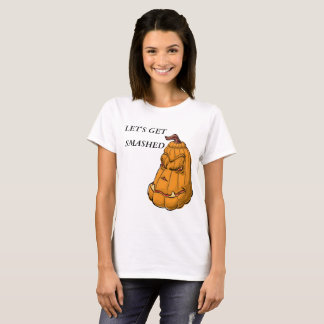 Pumpkin with the saying Let's get smashed. lady T-Shirt