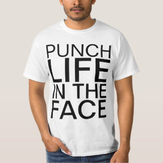 punch life in the face t-shirt