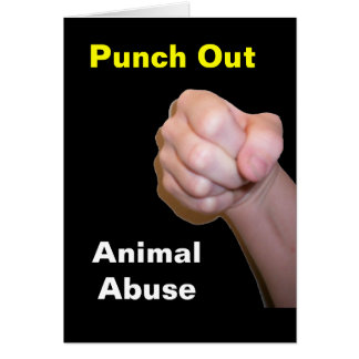 Punch Out Animal Abuse Greeting Card